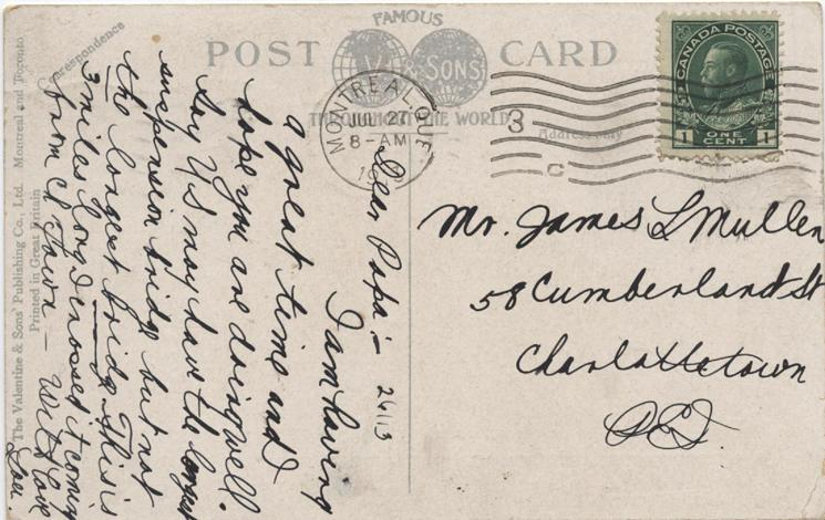 Mullen, post card 2, July 26, 1913, back.  Mr. James L Mullen 58 Cumberland St. Charlottetown PEI  26/13  Dear Papa:- I am having a great time and I hope you are doing well. Say US may have the longest suspension bridge but not the longest bridge. This is 3 miles long. I crossed it coming from Ch Town- With love Lou.