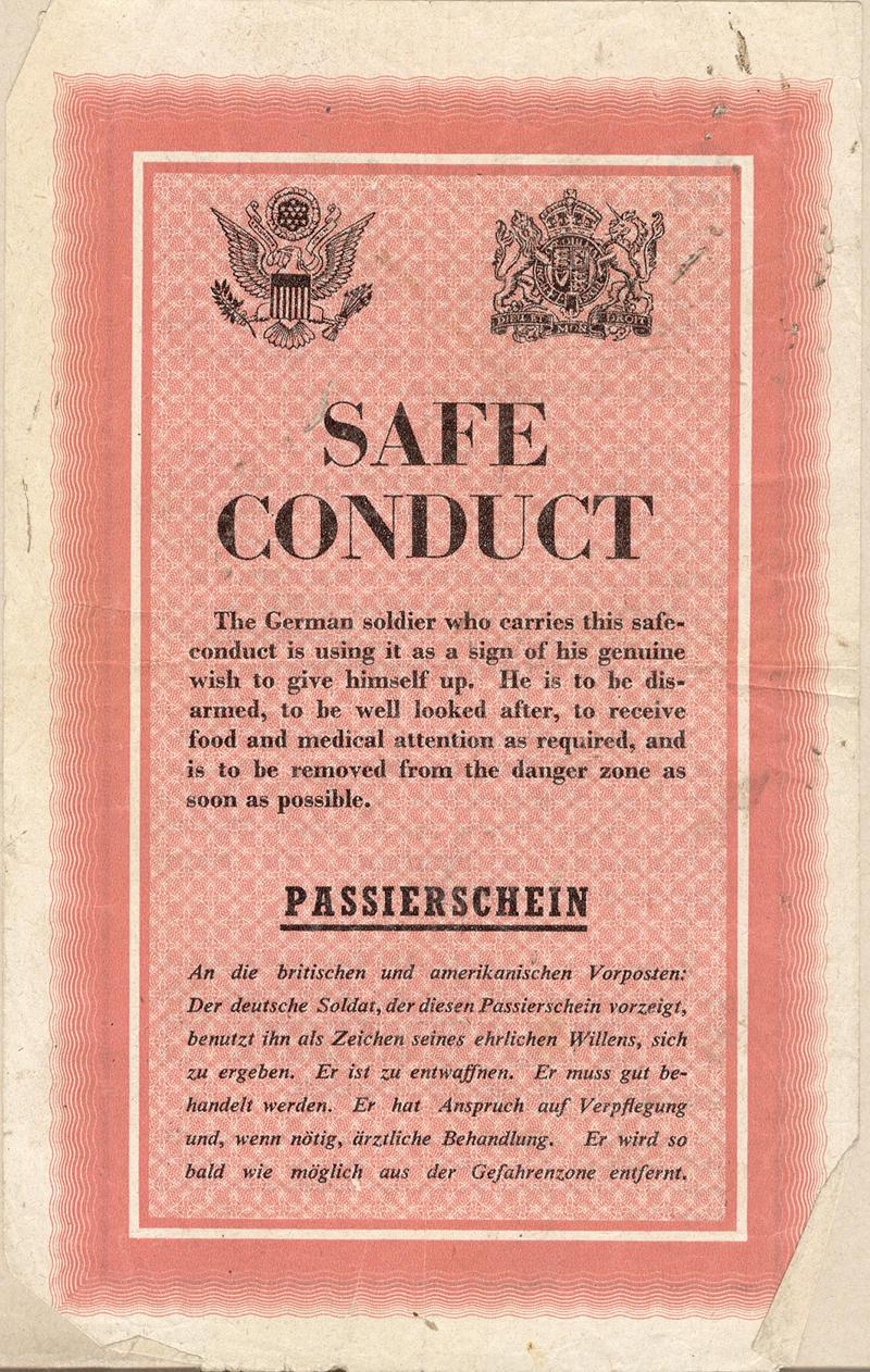 SAFE CONDUCT  The German soldier who carries this safe-conduct is using it as a sign of his genuine wish to give himself up.  He is to be disarmed, to be well looked after, to receive food and medical attention as required, and is to be removed from the danger zone as soon as possible.  [The remainder of this document is written in German - translation to be added]